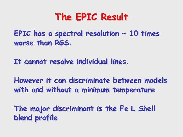 The EPIC Result EPIC has a spectral resolution ~ 10 times worse than RGS.