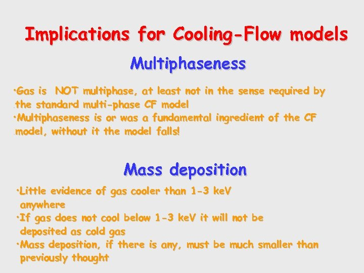 Implications for Cooling-Flow models Multiphaseness • Gas is NOT multiphase, at least not in