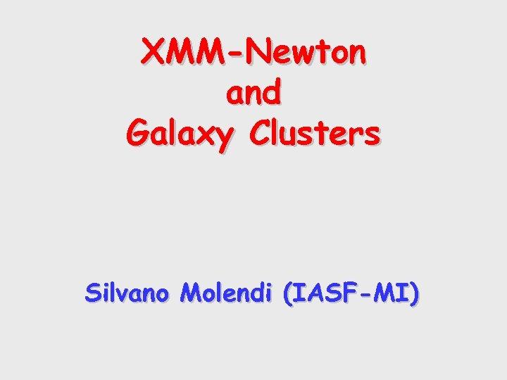 XMM-Newton and Galaxy Clusters Silvano Molendi (IASF-MI)