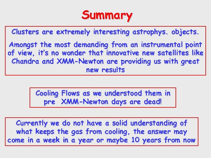 Summary Clusters are extremely interesting astrophys. objects. Amongst the most demanding from an instrumental