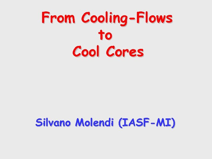 From Cooling-Flows to Cool Cores Silvano Molendi (IASF-MI)