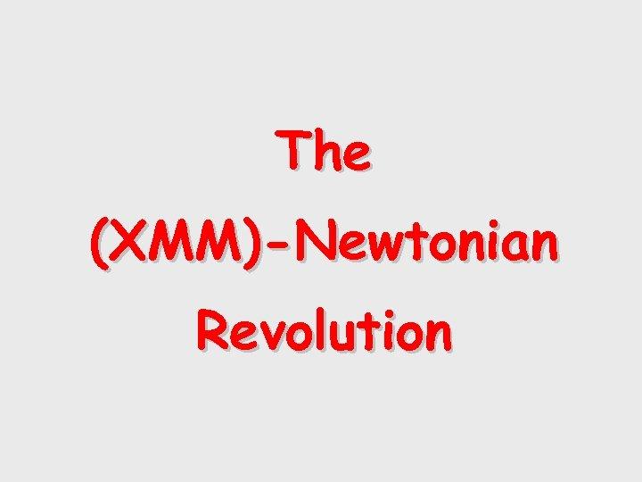 The (XMM)-Newtonian Revolution