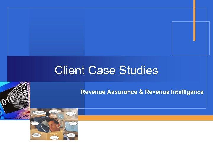 Client Case Studies Revenue Assurance & Revenue Intelligence