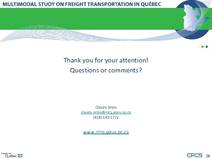 Thank you for your attention! Questions or comments? Claude Sirois claude. sirois@mtq. gouv. qc.