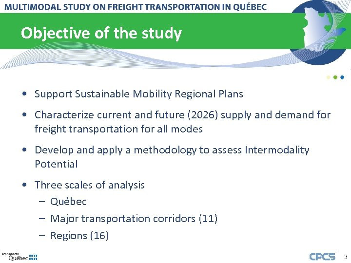 Objective of the study • Support Sustainable Mobility Regional Plans • Characterize current and