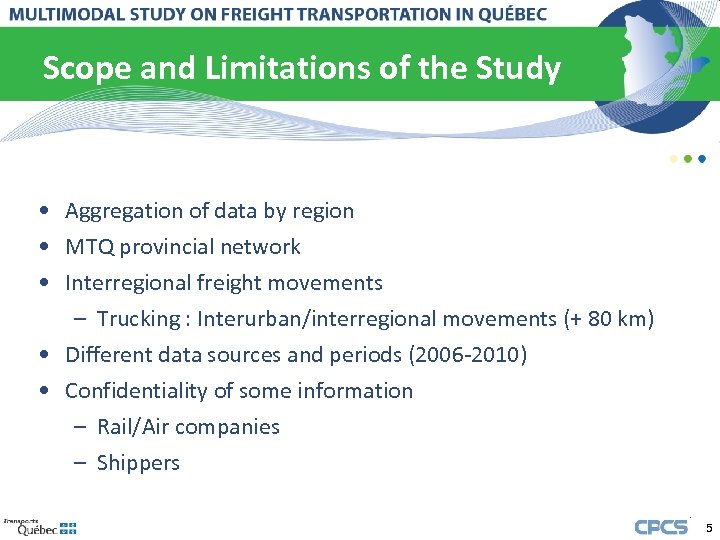 Scope and Limitations of the Study • Aggregation of data by region • MTQ