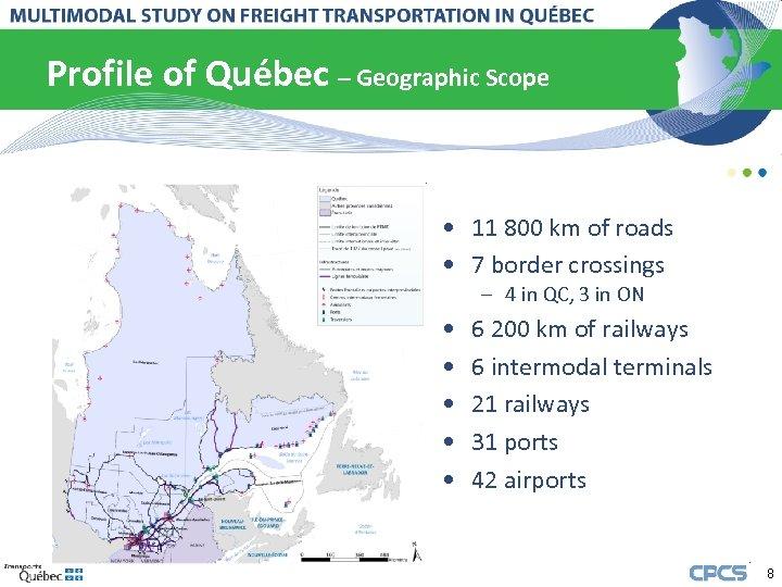 Profile of Québec – Geographic Scope • 11 800 km of roads • 7