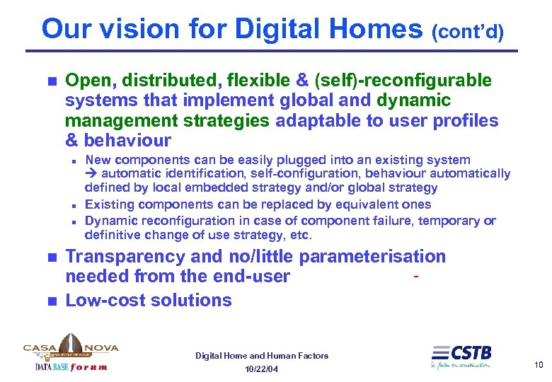 Our vision for Digital Homes (cont'd) n Open, distributed, flexible & (self)-reconfigurable systems that