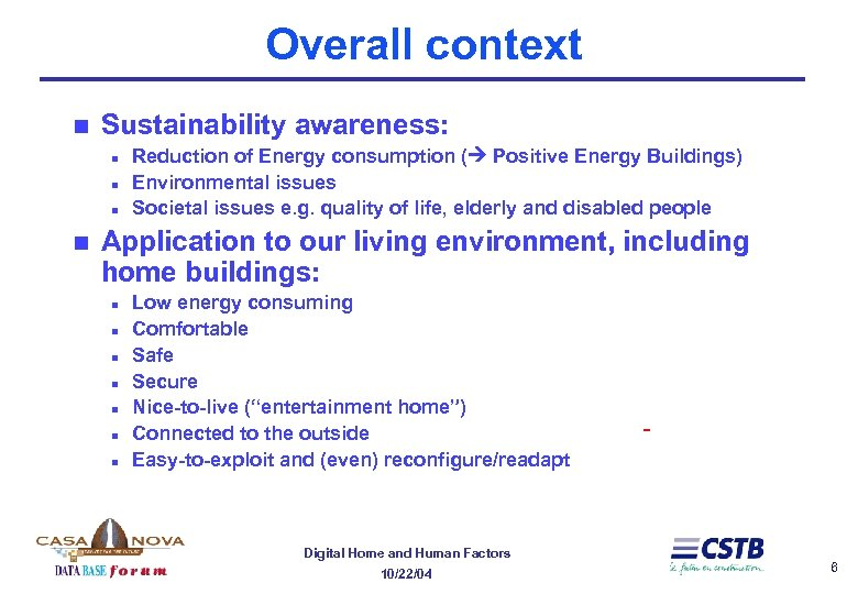 Overall context n Sustainability awareness: n n Reduction of Energy consumption ( Positive Energy