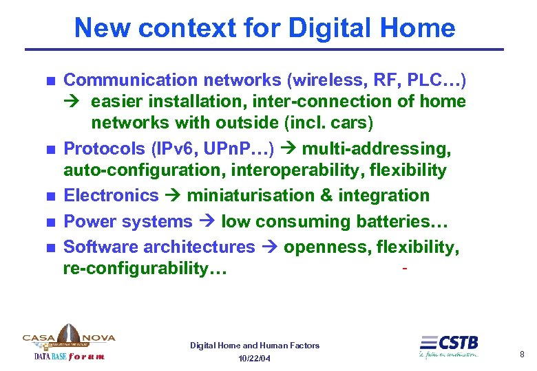 New context for Digital Home n n n Communication networks (wireless, RF, PLC…) easier