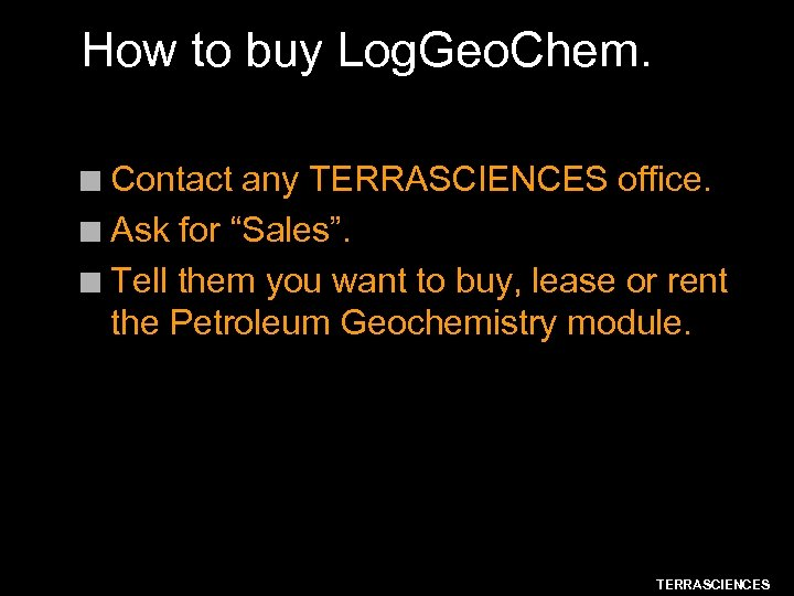 "How to buy Log. Geo. Chem. Contact any TERRASCIENCES office. n Ask for ""Sales""."