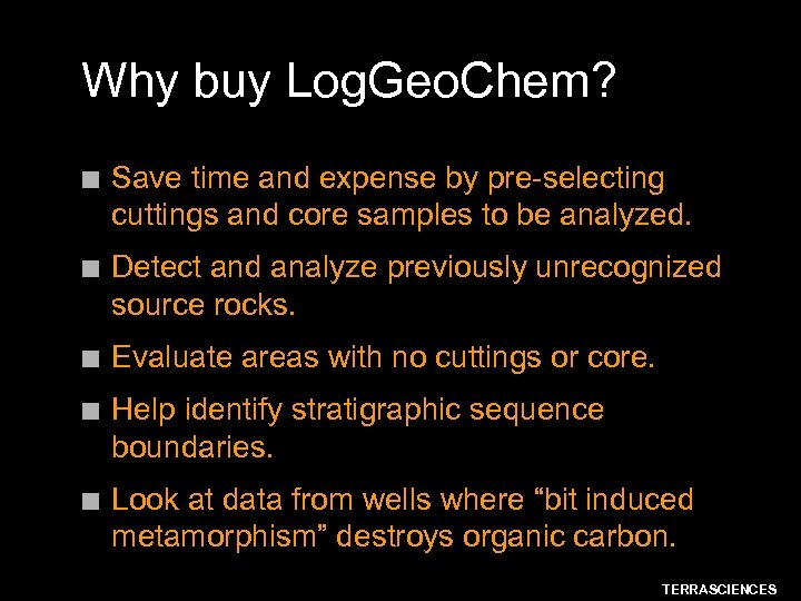 Why buy Log. Geo. Chem? n Save time and expense by pre-selecting cuttings and