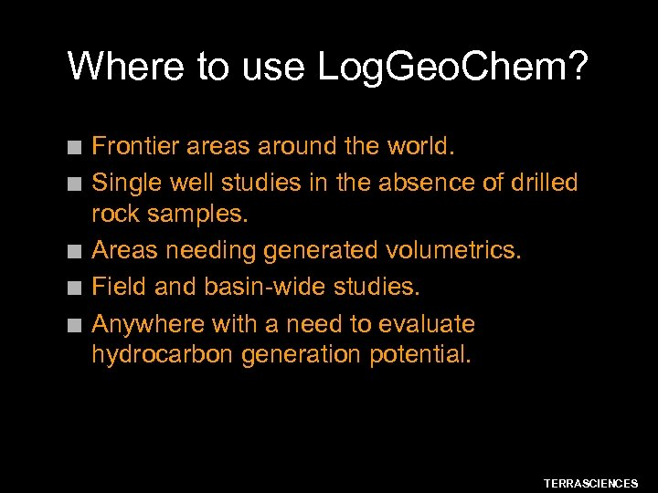 Where to use Log. Geo. Chem? n n n Frontier areas around the world.