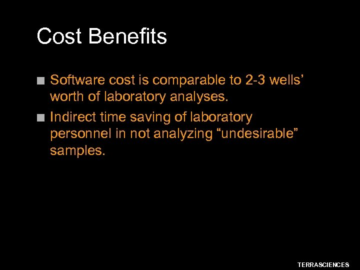 Cost Benefits n n Software cost is comparable to 2 -3 wells' worth of