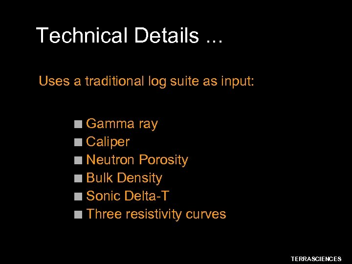 Technical Details. . . Uses a traditional log suite as input: Gamma ray n