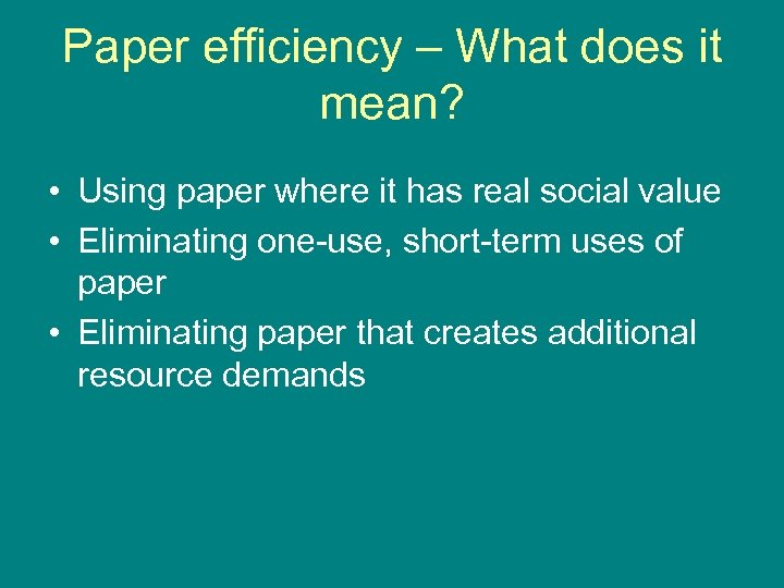 Paper efficiency – What does it mean? • Using paper where it has real