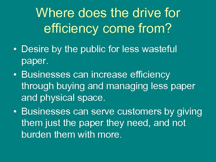 Where does the drive for efficiency come from? • Desire by the public for