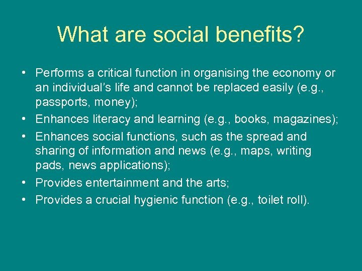 What are social benefits? • Performs a critical function in organising the economy or