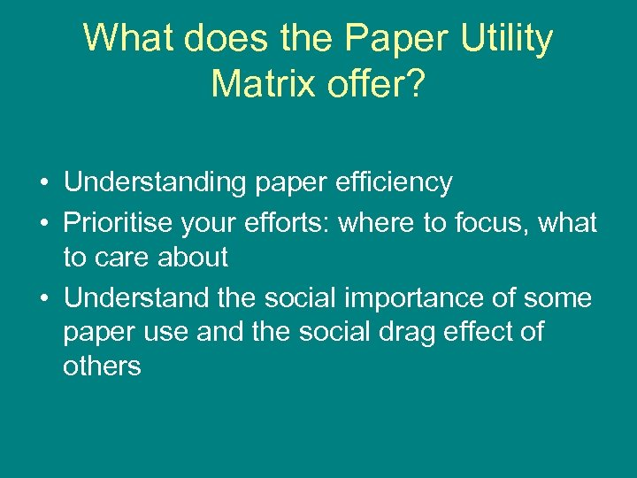 What does the Paper Utility Matrix offer? • Understanding paper efficiency • Prioritise your