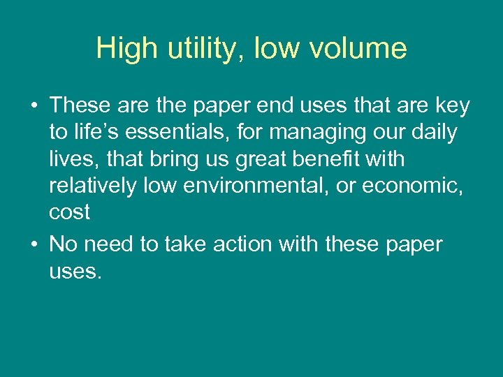 High utility, low volume • These are the paper end uses that are key