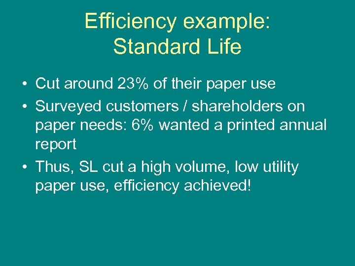 Efficiency example: Standard Life • Cut around 23% of their paper use • Surveyed