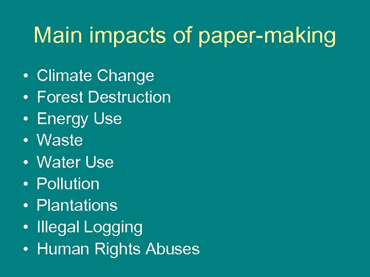 Main impacts of paper-making • • • Climate Change Forest Destruction Energy Use Waste