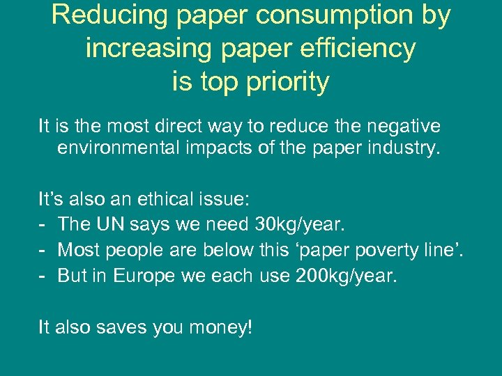 Reducing paper consumption by increasing paper efficiency is top priority It is the most