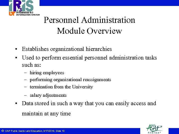 Personnel Administration Module Overview • Establishes organizational hierarchies • Used to perform essential personnel