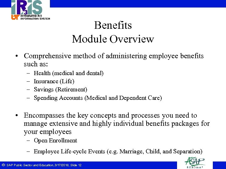 Benefits Module Overview • Comprehensive method of administering employee benefits such as: – –