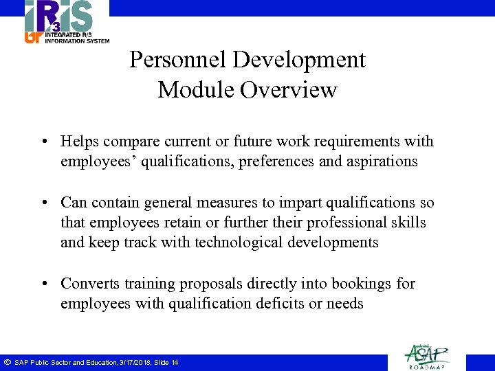 Personnel Development Module Overview • Helps compare current or future work requirements with employees'