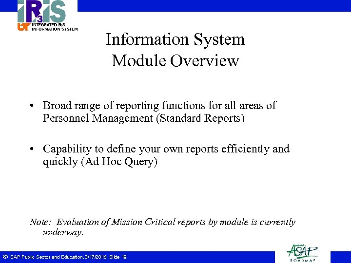 Information System Module Overview • Broad range of reporting functions for all areas of