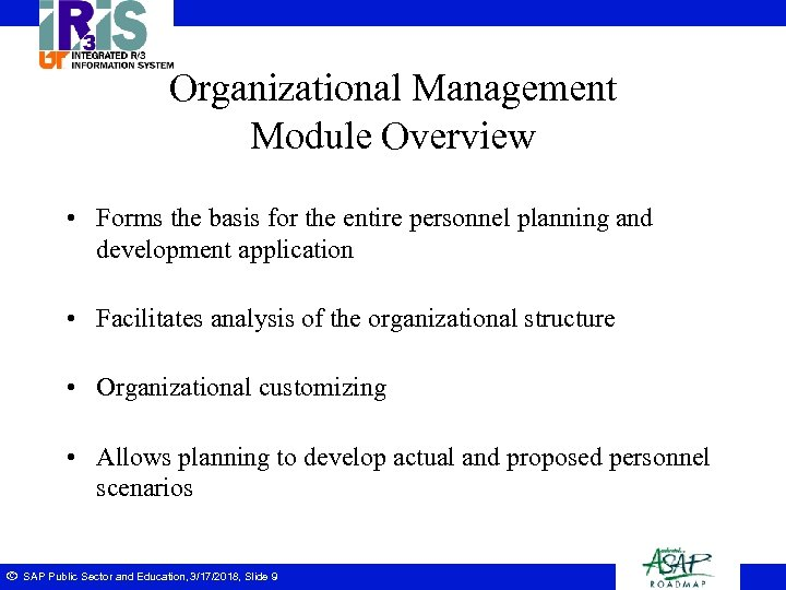 Organizational Management Module Overview • Forms the basis for the entire personnel planning and