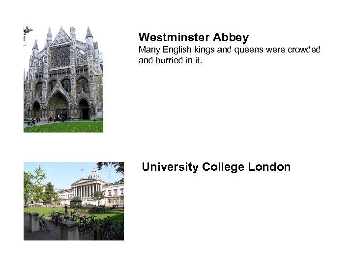 Westminster Abbey Many English kings and queens were crowded and burried in it. University