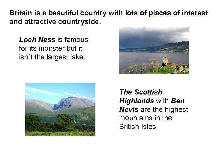 Britain is a beautiful country with lots of places of interest and attractive countryside.