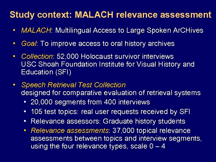 Study context: MALACH relevance assessment • MALACH: Multilingual Access to Large Spoken Ar. CHives