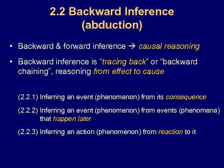 2. 2 Backward Inference (abduction) • Backward & forward inference causal reasoning • Backward