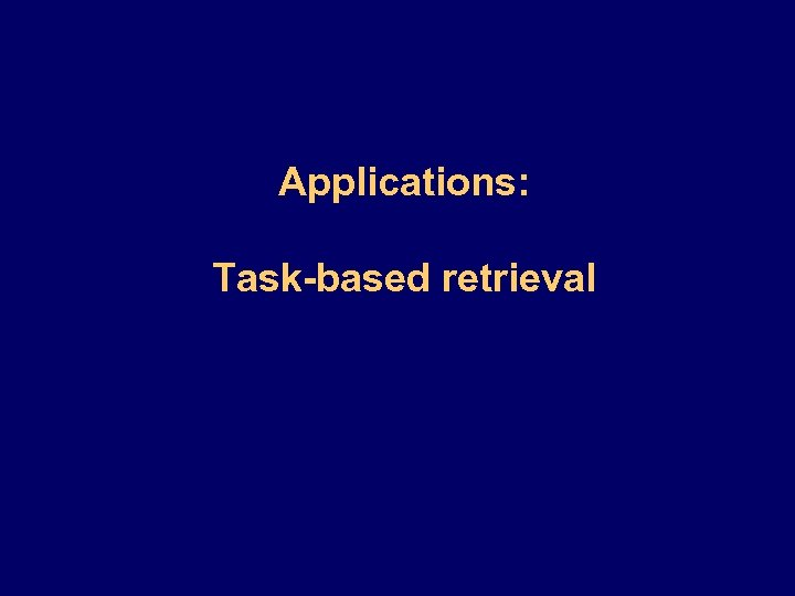 Applications: Task-based retrieval