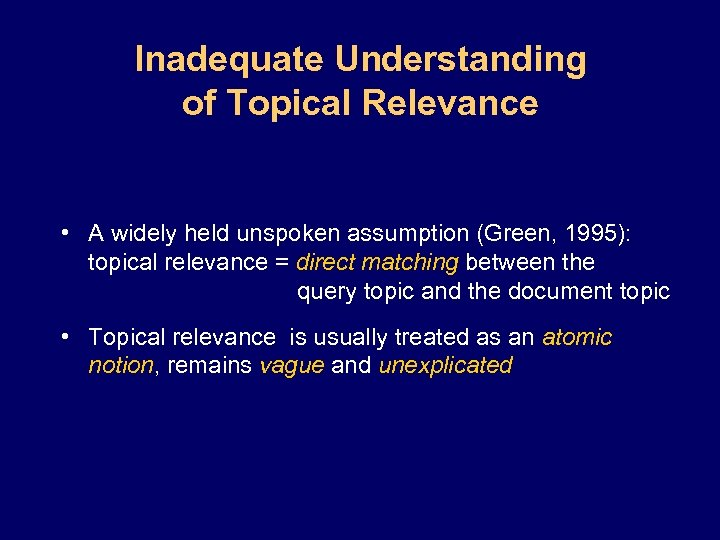 Inadequate Understanding of Topical Relevance • A widely held unspoken assumption (Green, 1995): topical