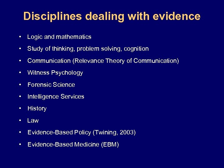 Disciplines dealing with evidence • Logic and mathematics • Study of thinking, problem solving,