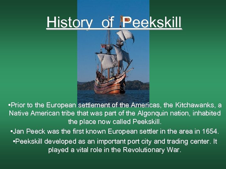 History of Peekskill • Prior to the European settlement of the Americas, the Kitchawanks,