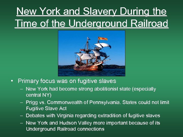 New York and Slavery During the Time of the Underground Railroad • Primary focus