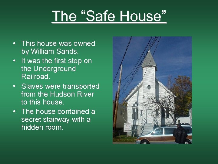 "The ""Safe House"" • This house was owned by William Sands. • It was"