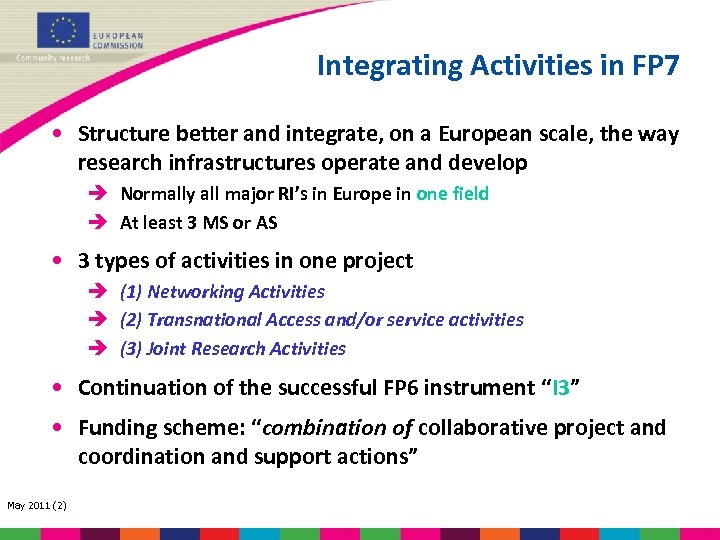Integrating Activities in FP 7 • Structure better and integrate, on a European scale,