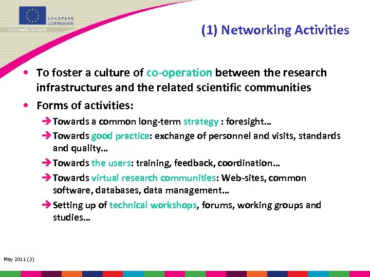 (1) Networking Activities • To foster a culture of co-operation between the research infrastructures