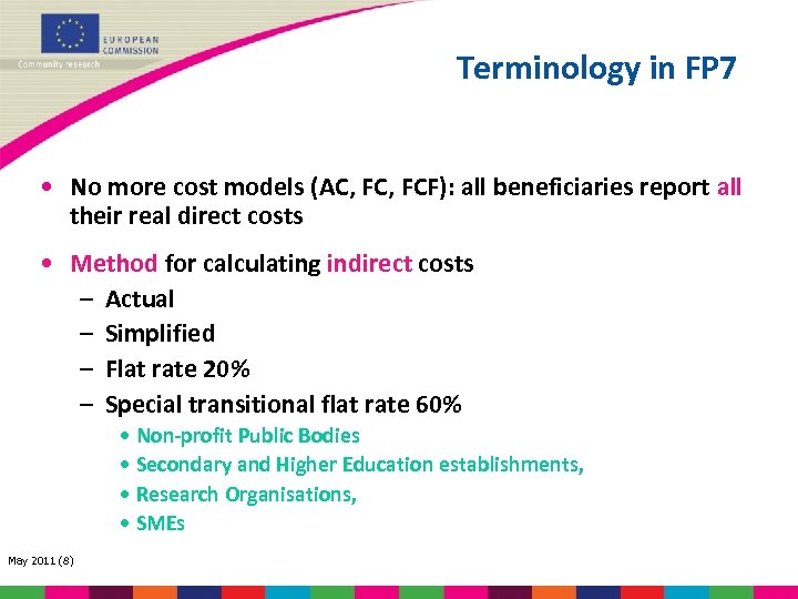 Terminology in FP 7 • No more cost models (AC, FCF): all beneficiaries report