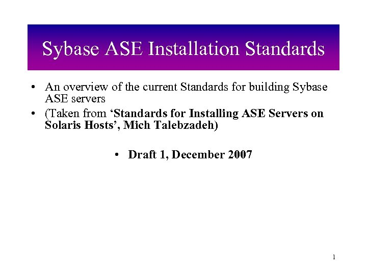 Sybase ASE Installation Standards • An overview of the current Standards for building Sybase