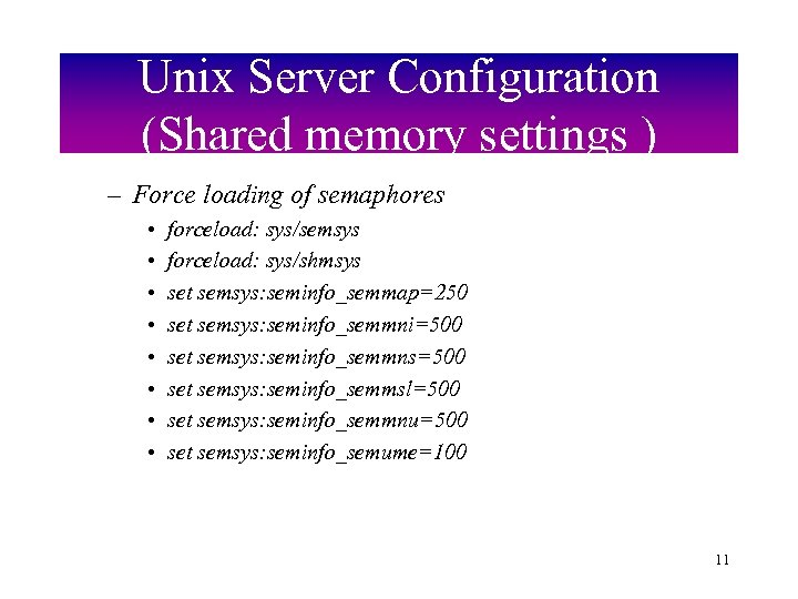 Unix Server Configuration (Shared memory settings ) – Force loading of semaphores • •