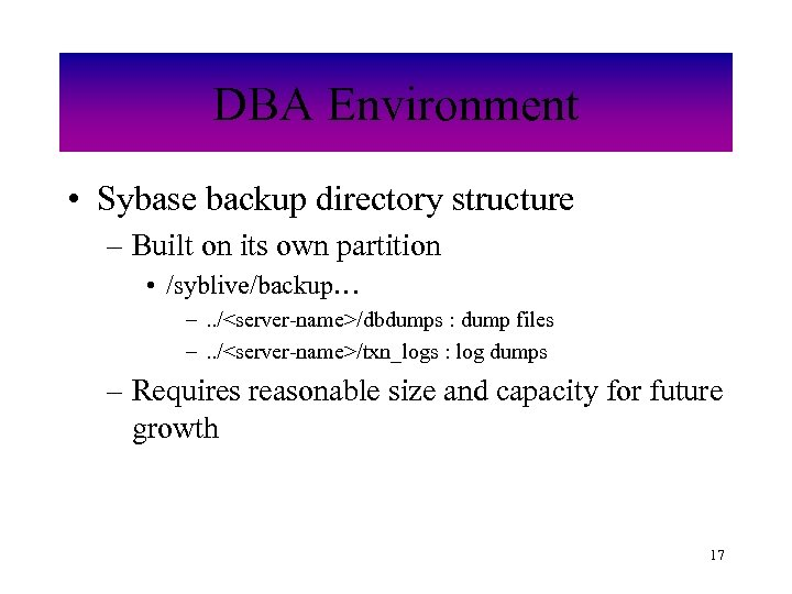 DBA Environment • Sybase backup directory structure – Built on its own partition •