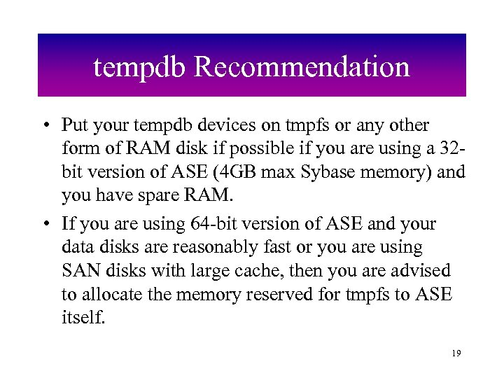 tempdb Recommendation • Put your tempdb devices on tmpfs or any other form of
