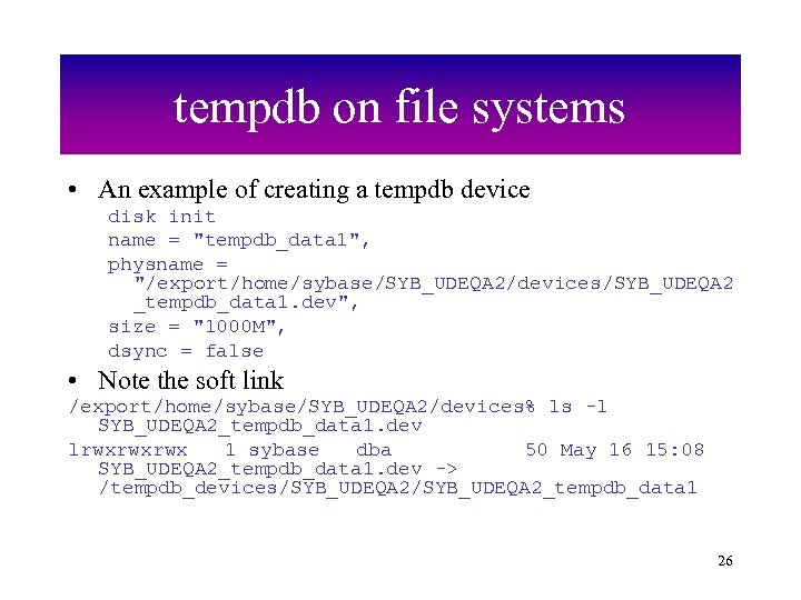 tempdb on file systems • An example of creating a tempdb device disk init